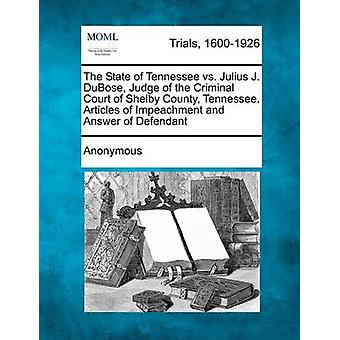 The State of Tennessee vs. Julius J. DuBose Judge of the Criminal Court of Shelby County Tennessee. Articles of Impeachment and Answer of Defendant by Anonymous