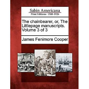 The chainbearer or The Littlepage manuscripts. Volume 3 of 3 by Cooper & James Fenimore