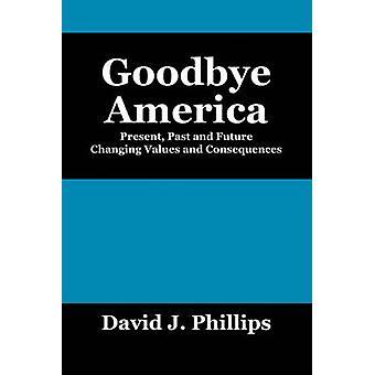 Auf Wiedersehen Amerika präsentieren vergangene und zukünftige Werte ändern und Folgen von Phillips & David J.
