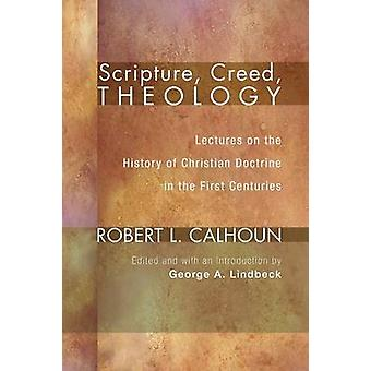 Scripture Creed Theology Lectures on the History of Christian Doctrine in the First Centuries by Calhoun & Robert L.