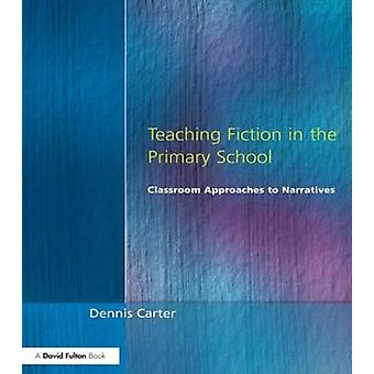 Teaching Fiction in the Primary School by Carter & Dennis