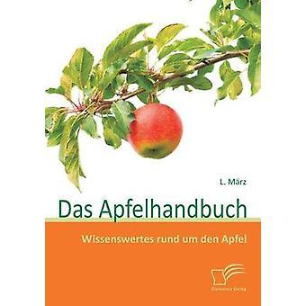 Das Apfelhandbuch Wissenswertes Rund Um Den Apfel por Marz y L.