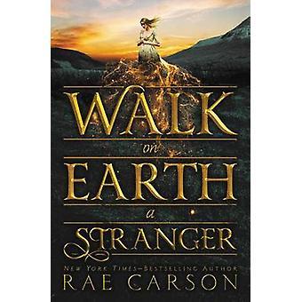 Walk on Earth a Stranger by Rae Carson - 9780062242921 Book