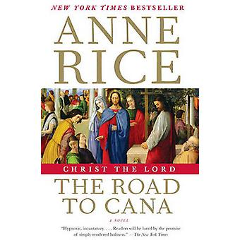 Christ the Lord - The Road to Cana by Professor Anne Rice - 9780307741