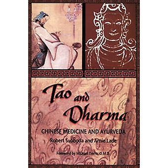 Tao and Dharma - Chinese Medicine and Ayurveda by Robert E. Svoboda -
