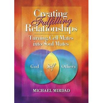 Creating Fulfilling Relationships - Turning Cell Mates Into Soul Mates