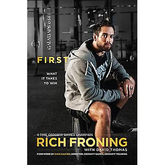 First - What It Takes to Win by Rich Froning - David Thomas - Dave Cas