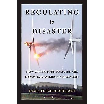 Regulating to Disaster by Diana Furchtgott-Roth - 9781594036163 Book