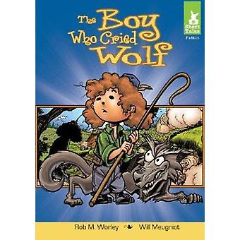The Boy Who Cried Wolf by Rob M Worley - Will Meugniot - 978160270552