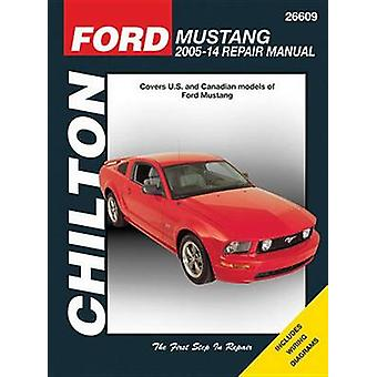Ford Mustang Automotive Repair Manual - 2005-2014 by Editors of Chilto