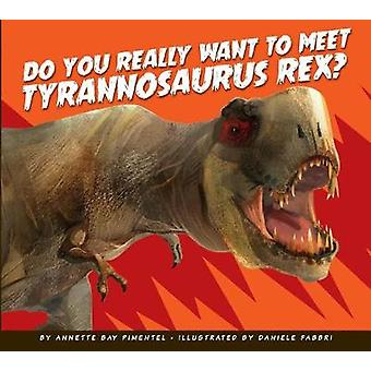 Do You Really Want to Meet Tyrannosaurus Rex? by Annette Bay Pimentel