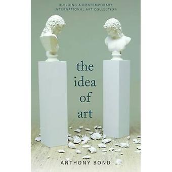 The Idea of Art - Building a Contemporary International Art Collection