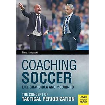 Coaching Soccer Like Guardiola and Mourinho - The Concept of Tactical