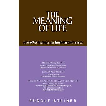 The Meaning of Life and Other Lectures on Fundamental Issues by Rudol