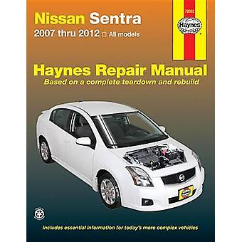Nissan Sentra Automotive Repair Manual - 2007-2012 by Editors of Hayne