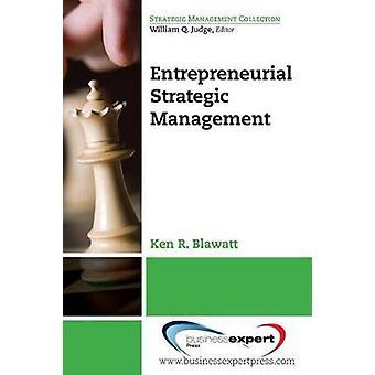 Entrepreneurial Strategic Management by Blawatt & Ken R.