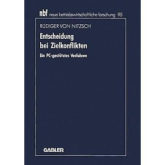 Entscheidung Bei Zielkonflikten Ein PCGestutztes Verfahren by Von Nitzsch & Rudiger