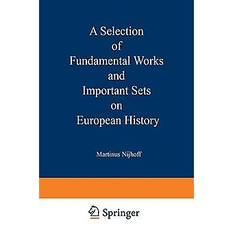A Selection of Fundamental Works and Important Sets on European History From the Stock of Martinus Nijhoff Bookseller by Martinus Nijhoff