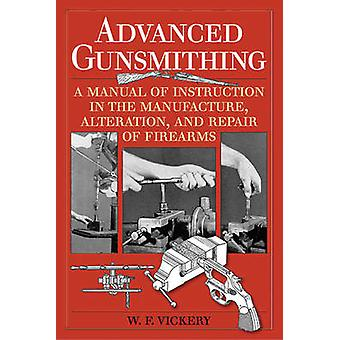 Advanced Gunsmithing - A Manual of Instruction in the Manufacture - Al