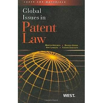 Global Issues in Patent Law by Martin Adelman - Shubha Ghosh - Amy La