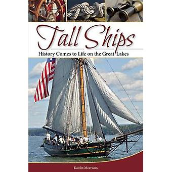 Tall Ships - History Comes to Life on the Great Lakes by Kaitlin Morri