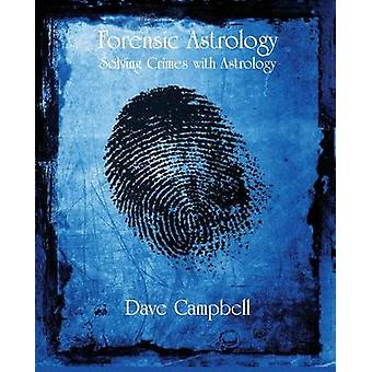 Forensic Astrology by Campbell & Dave