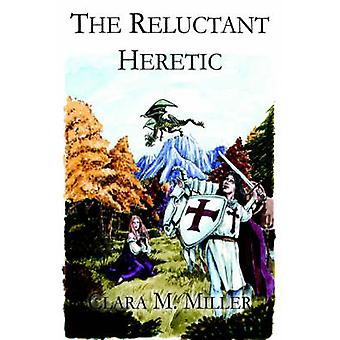 The Reluctant Heretic by Miller & Clara