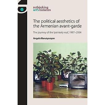 Political Aesthetics of the Armenian AvantGarde by Angela Harutyunyan