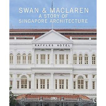 Swan and Maclaren A Story of Singapore Architecture by Julian Davison