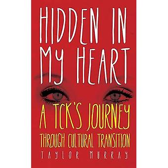 Hidden in My Heart A Tcks Journey Through Cultural Transition by Murray & Taylor