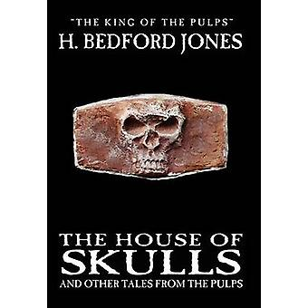 The House of Skulls and Other Tales from the Pulps by BedfordJones & H.