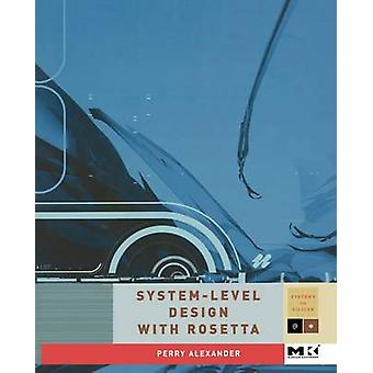 SystemLevel Design with Rosetta by Alexander & Perry