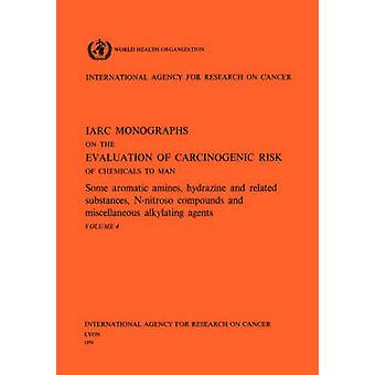 Vol 4 IARC Monographs Some Aromatic Amines Hydrazines and Related Substances NNitroso Compounds  Miscellaneous Alkylating Agents by IARC