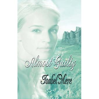 Almost Guilty by Mere & Isabel