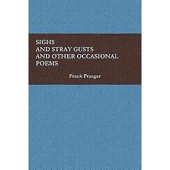 SIGHS AND STRAY GUSTS AND OTHER OCCASIONAL POEMS by Praeger & Frank