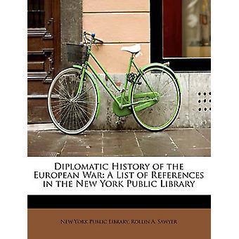 Den diplomatiske historien om den europeiske krigen en liste over referanser i New Yorks offentlige bibliotek av York offentlige bibliotek & Rollin A. Sawyer & N