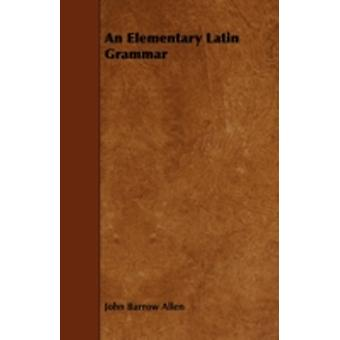 An Elementary Latin Grammar by Allen & John Barrow