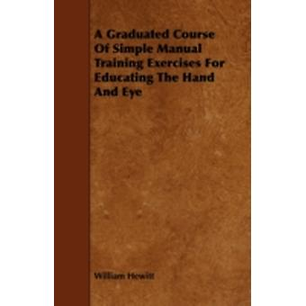 A Graduated Course Of Simple Manual Training Exercises For Educating The Hand And Eye by Hewitt & William