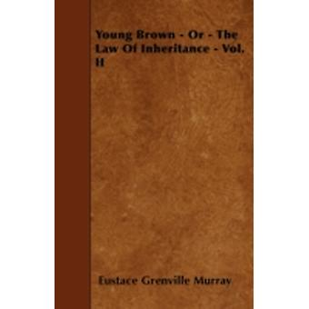 Young Brown  Or  The Law Of Inheritance  Vol. II by Murray & Eustace Grenville