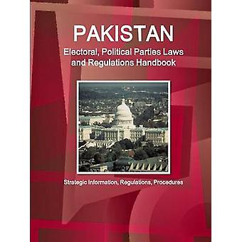 Pakistan Electoral Political Parties Laws and Regulations Handbook  Strategic Information Regulations Procedures by IBP & Inc.