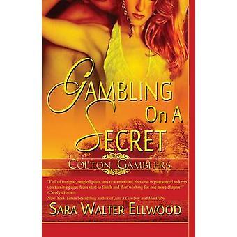 Gambling on a Secret by Ellwood & Sara Walter