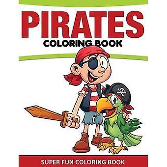 Pirates Coloring Book Super Fun Coloring Book by Publishing LLC & Speedy