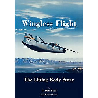 Wingless Flight The Lifting Body Story NASA History Series SP4220 by Reed & Dale R.
