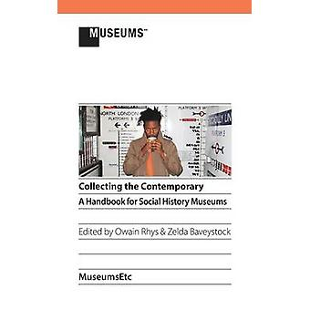 Collecting the Contemporary A Handbook for Social History Museums by Rhys & Owain