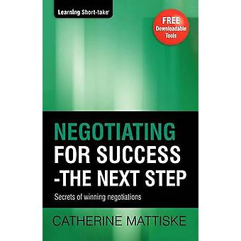 Negotiating for Success  The Next Step by Mattiske & Catherine