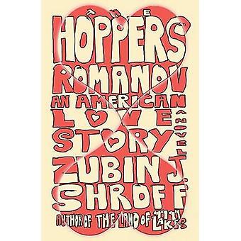 The Hoppers Romanov an American Love Story by Shroff & Zubin J.