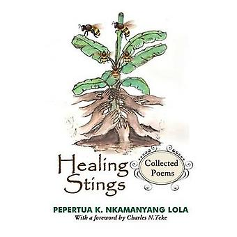 Healing Stings Collected Poems by Lola & Pepertua K. Nkamanyang