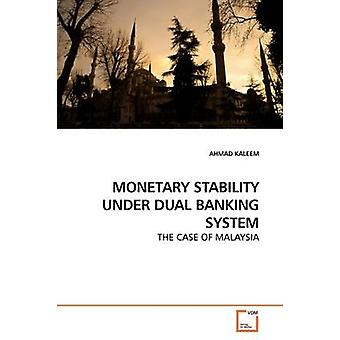 MONETARY STABILITY UNDER DUAL BANKING SYSTEM by KALEEM & AHMAD