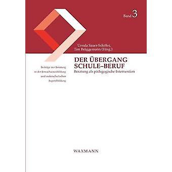 Der bergang SchuleBerufBeratung als pdagogische Intervention by SauerSchiffer & Ursula
