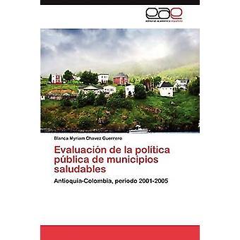 Evaluacin de la poltica pblica de municipios saludables par Chavez Guerrero Blanca Myriam